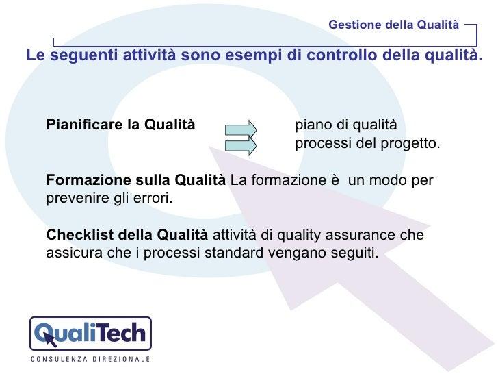 Pianificare la Qualità   piano di qualità  processi del progetto. Formazione sulla Qualità  La formazione è un modo per p...