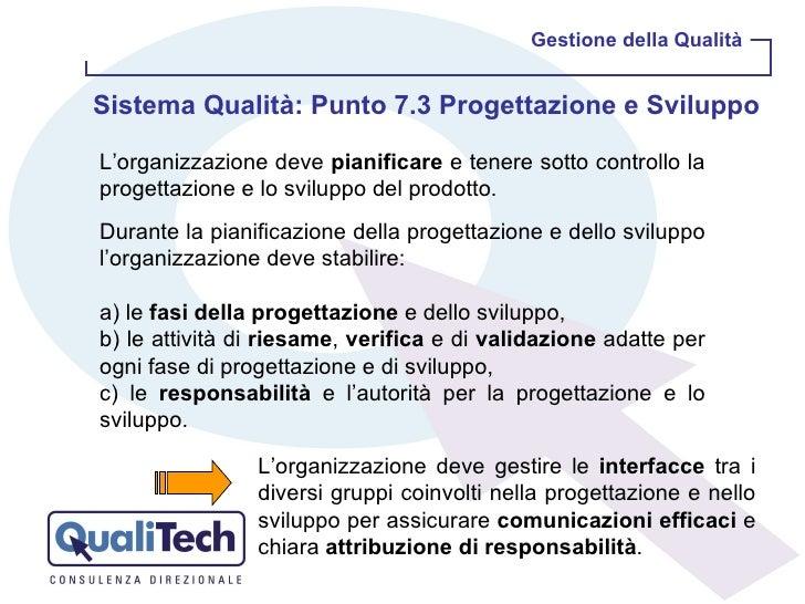 Gestione della Qualità Sistema Qualità: Punto 7.3 Progettazione e Sviluppo  L'organizzazione deve  pianificare  e tenere s...