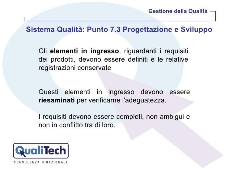 Gestione della Qualità Sistema Qualità: Punto 7.3 Progettazione e Sviluppo  Gli  elementi in ingresso , riguardanti i requ...