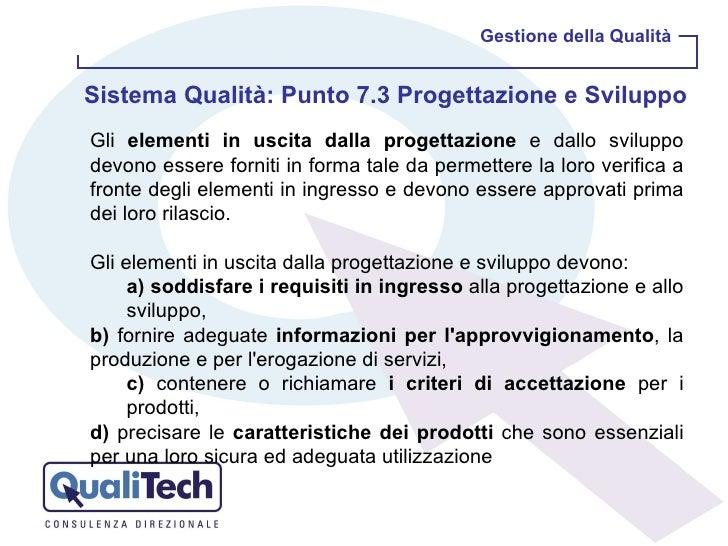 Gestione della Qualità Sistema Qualità: Punto 7.3 Progettazione e Sviluppo  <ul><li>Gli  elementi in uscita   dalla proget...