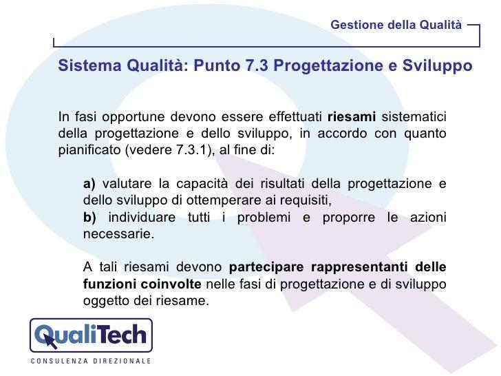 Gestione della Qualità Sistema Qualità: Punto 7.3 Progettazione e Sviluppo  <ul><li>In fasi opportune devono essere effett...