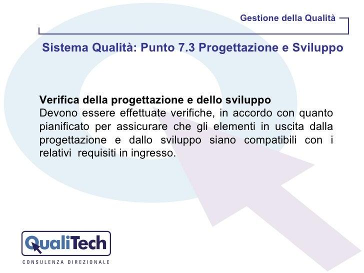 Gestione della Qualità Sistema Qualità: Punto 7.3 Progettazione e Sviluppo  Verifica della progettazione e dello sviluppo ...