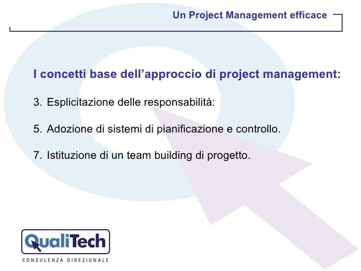 <ul><li>I concetti base dell'approccio di project management: </li></ul><ul><li>Esplicitazione delle responsabilità:  </li...
