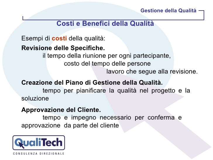 Costi e Benefici della Qualità  Gestione della Qualità Esempi di  costi  della qualità: Revisione delle Specifiche.  il te...