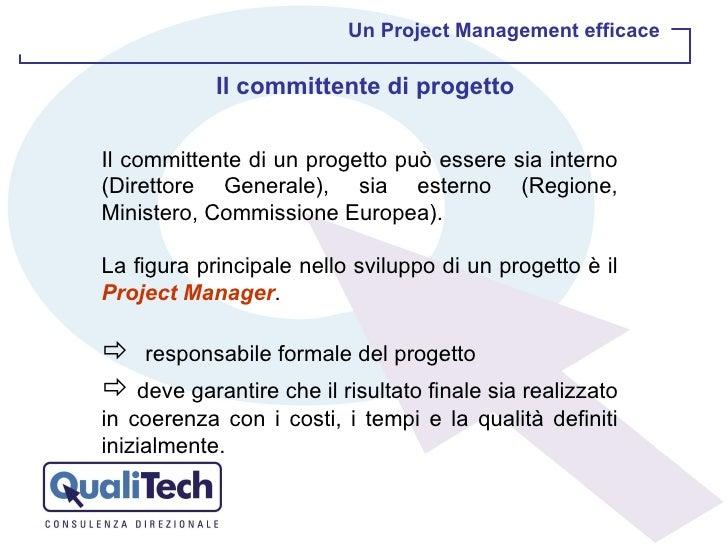 Il committente di un progetto può essere sia interno (Direttore Generale), sia esterno (Regione, Ministero, Commissione Eu...