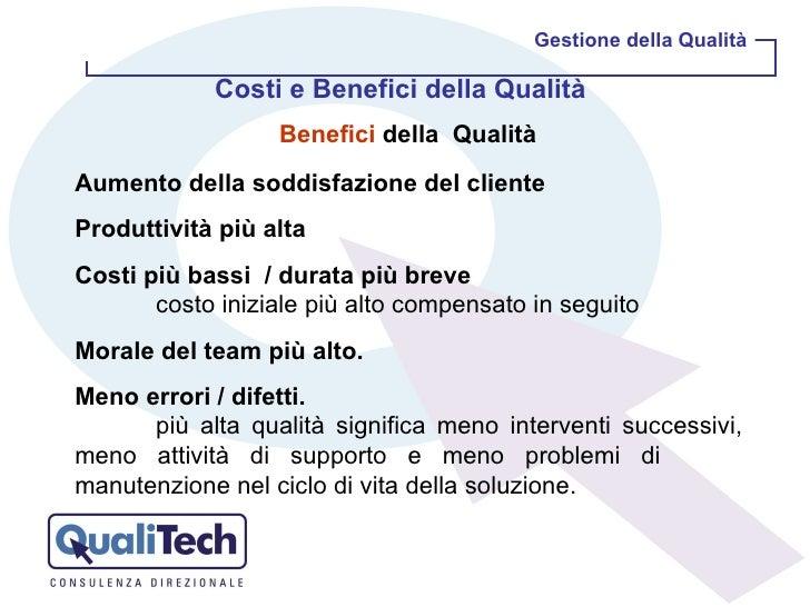 Gestione della Qualità Benefici  della Qualità  Aumento della soddisfazione del cliente Produttività più alta Costi più b...