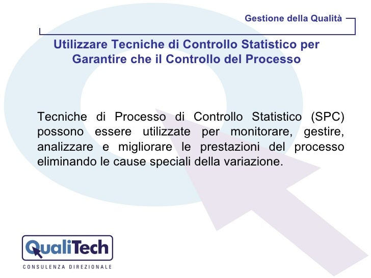 Gestione della Qualità Tecniche di Processo di Controllo Statistico (SPC) possono essere utilizzate per monitorare, gestir...