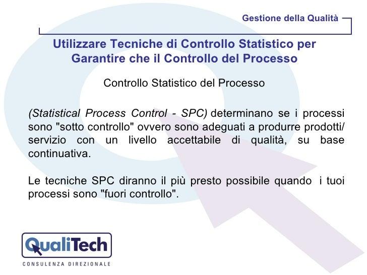 Gestione della Qualità Controllo Statistico del Processo  Utilizzare Tecniche di Controllo Statistico per Garantire che il...