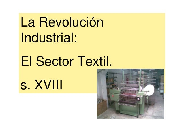 La Revolución Industrial: El Sector Textil. s. XVIII