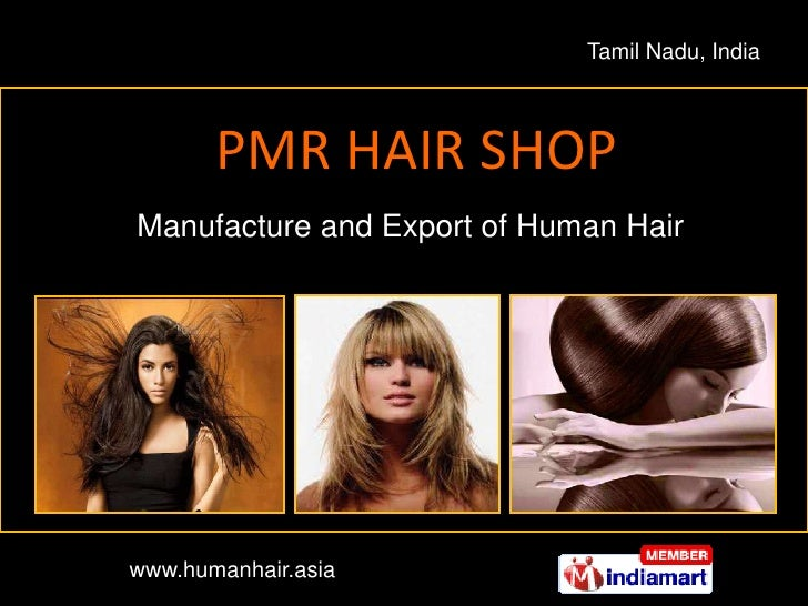 Tamil Nadu, India<br />PMR HAIR SHOP <br />Manufacture and Export of Human Hair<br />www.humanhair.asia<br />