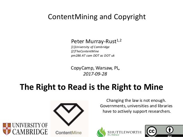 CopyCamp, Warsaw, PL, 2017-09-28 ContentMining and Copyright Peter Murray-Rust1,2 [1]University of Cambridge [2]TheContent...