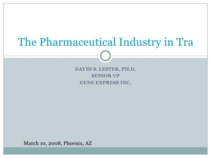 DAVID S. LESTER, PH.D. SENIOR VP GENE EXPRESS INC. The Pharmaceutical Industry in Transition -- Pharma 2020 March 10, 2008...