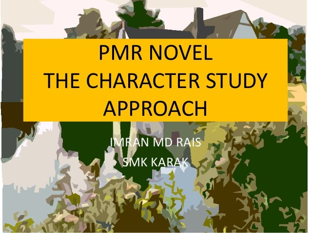 PMR NOVEL THE CHARACTER STUDY APPROACH IMRAN MD RAIS SMK KARAK