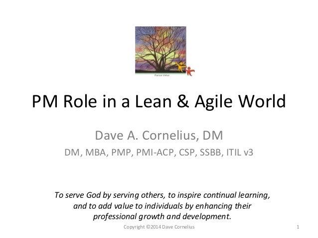 PM  Role  in  a  Lean  &  Agile  World   Dave  A.  Cornelius,  DM   DM,  MBA,  PMP,  PMI-‐A...