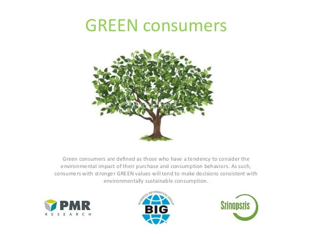 GREEN consumers Green consumers are defined as those who have a tendency to consider the environmental impact of their pur...