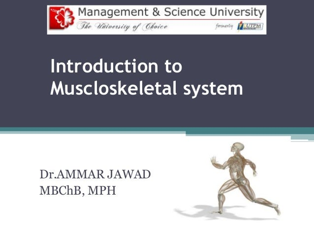 Introduction to Muscloskeletal system Dr.AMMAR JAWAD MBChB, MPH
