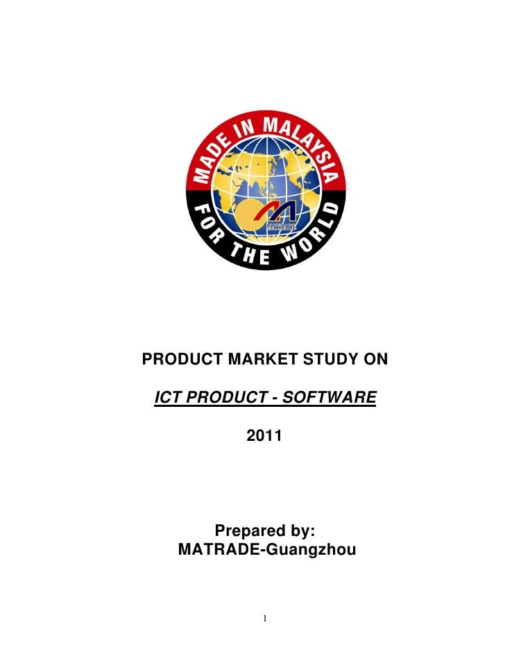 PRODUCT MARKET STUDY ON ICT PRODUCT - SOFTWARE          2011      Prepared by:   MATRADE-Guangzhou           1