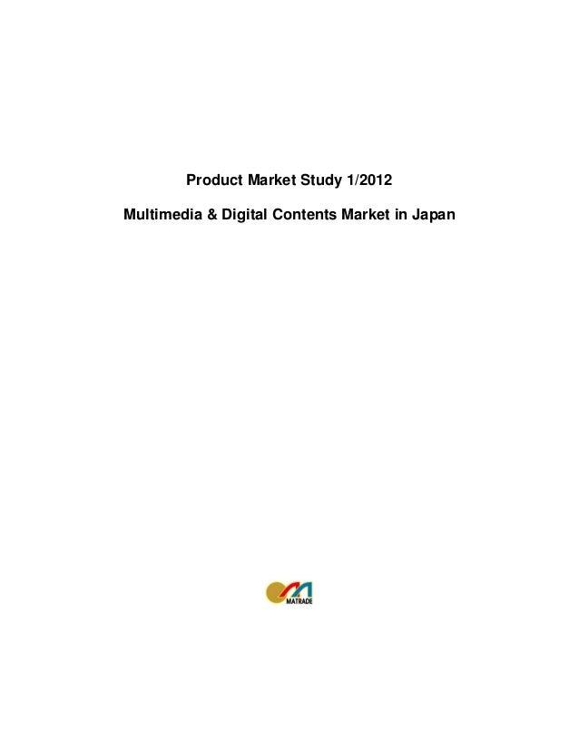 Product Market Study 1/2012Multimedia & Digital Contents Market in Japan