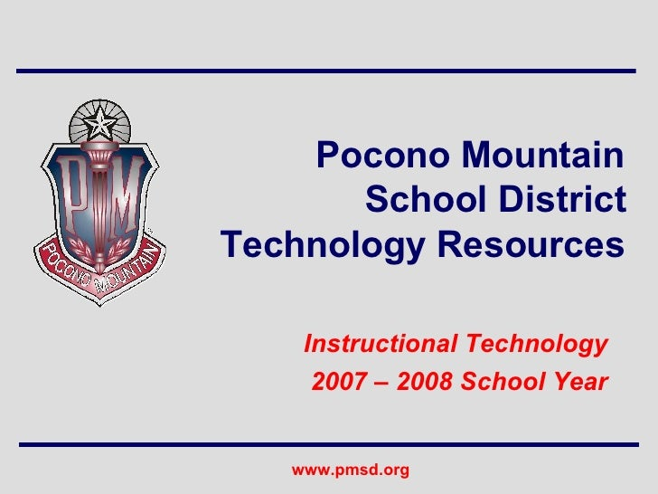 Pocono Mountain School District Technology Resources Instructional Technology 2007 – 2008 School Year