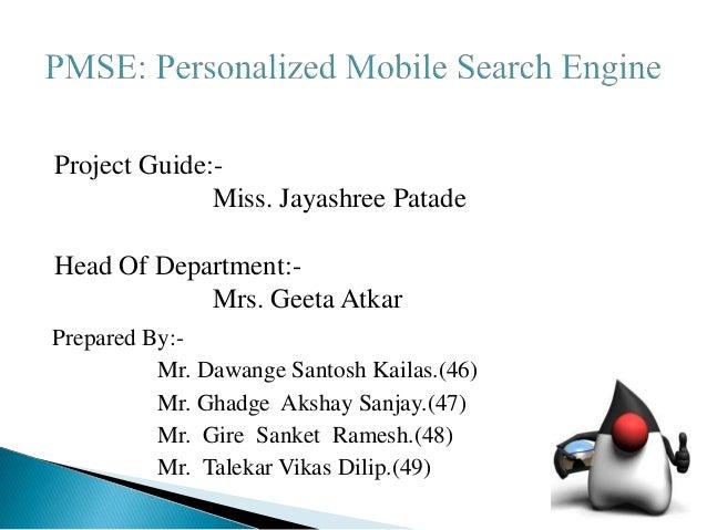 Project Guide:- Miss. Jayashree Patade Head Of Department:- Mrs. Geeta Atkar Prepared By:- Mr. Dawange Santosh Kailas.(46)...