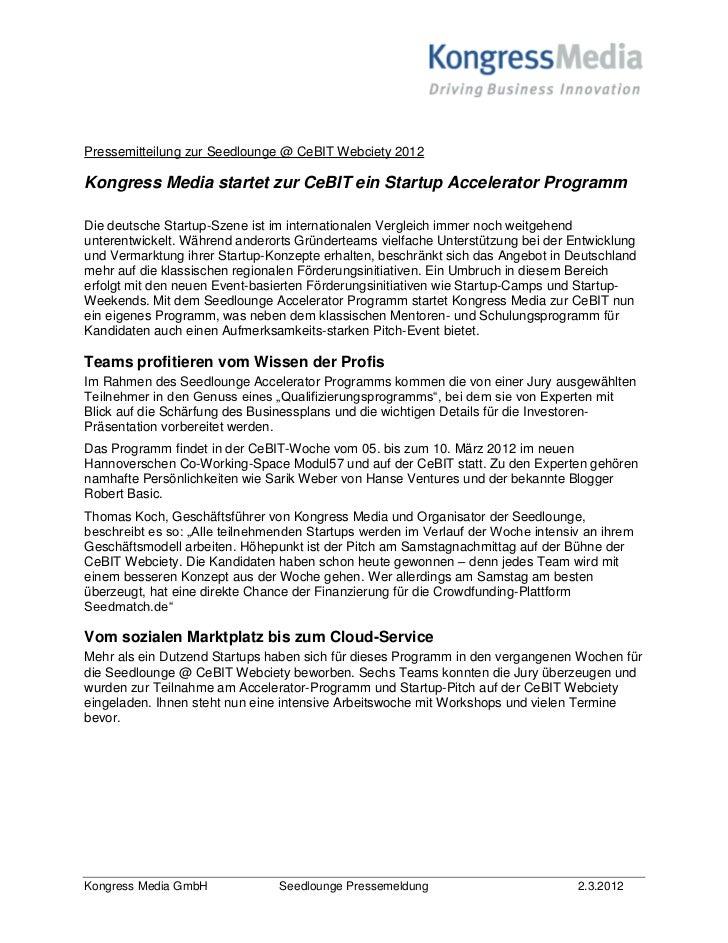 Pressemitteilung zur Seedlounge @ CeBIT Webciety 2012Kongress Media startet zur CeBIT ein Startup Accelerator ProgrammDie ...