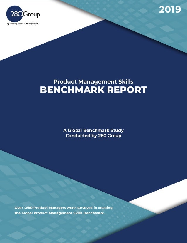 Product Management Skills BENCHMARK REPORT A Global Benchmark Study Conducted by 280 Group Over 1,650 Product Managers wer...