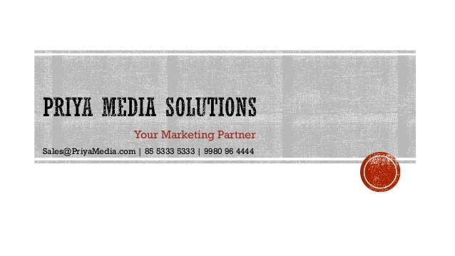 Your Marketing Partner Sales@PriyaMedia.com | 85 5333 5333 | 9980 96 4444