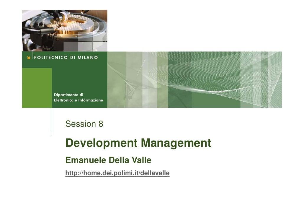 Session 8  Development Management Emanuele Della Valle http://home.dei.polimi.it/dellavalle