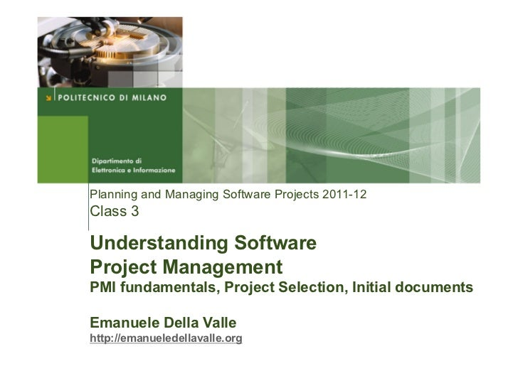 Planning and Managing Software Projects 2011-12Class 3Understanding SoftwareProject ManagementPMI fundamentals, Project Se...