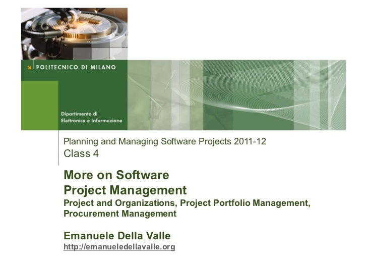 Planning and Managing Software Projects 2011-12Class 4More on SoftwareProject ManagementProject and Organizations, Project...