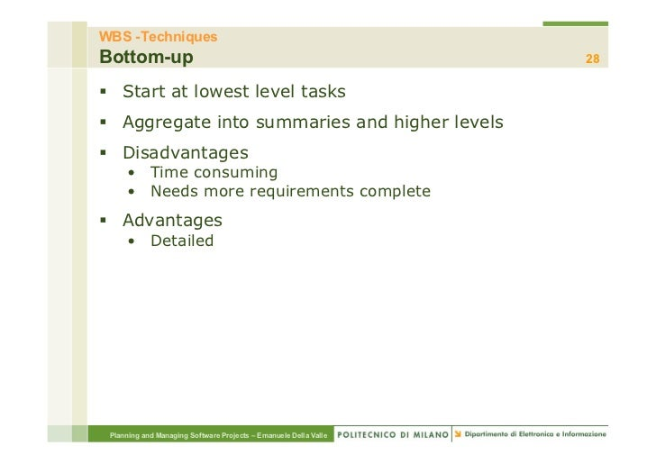 WBS -TechniquesBottom-up                                                         28§ Start at lowest level tasks§ Aggr...