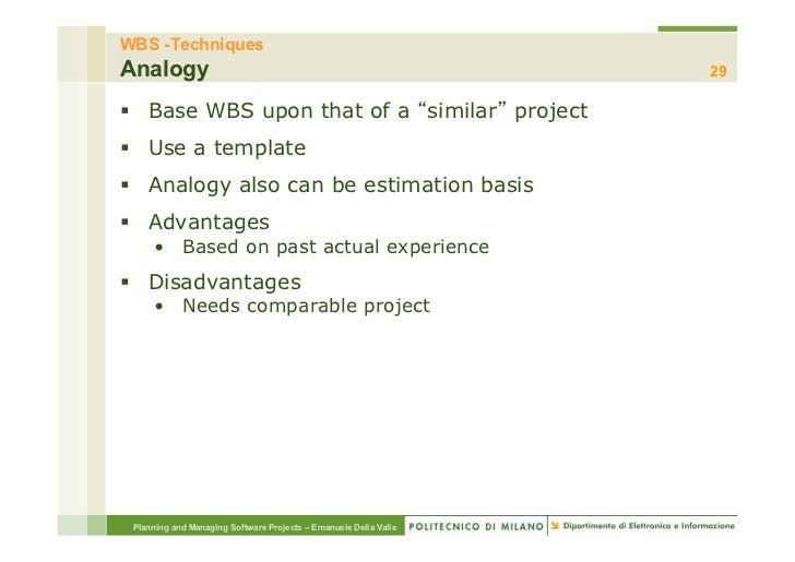 WBS -TechniquesAnalogy                                                           29§ Base WBS upon that of a similar pro...