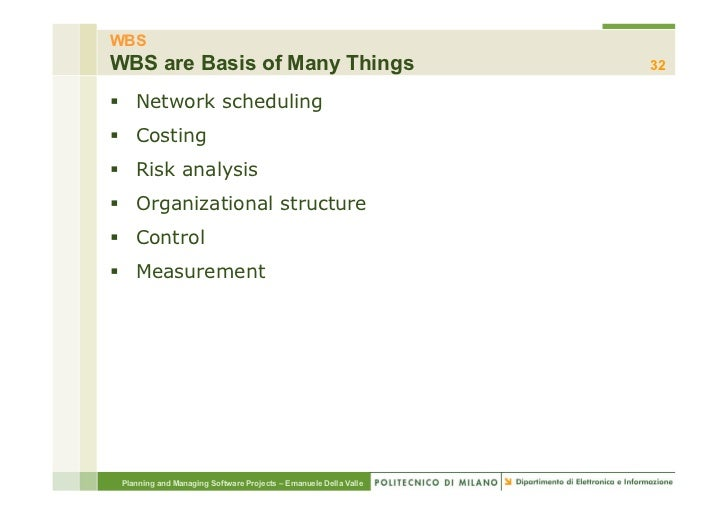 WBSWBS are Basis of Many Things                                      32§ Network scheduling§ Costing§ Risk analysis§...