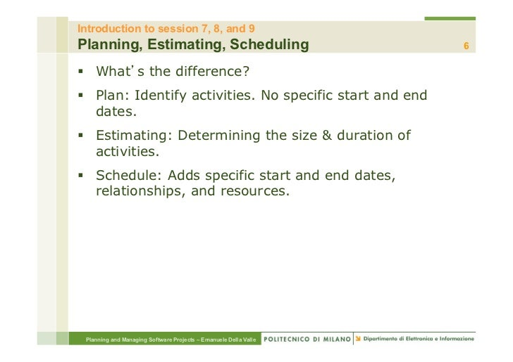 Introduction to session 7, 8, and 9Planning, Estimating, Scheduling                                  6§ What s the diffe...