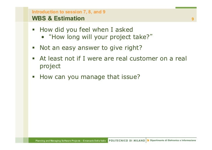 Introduction to session 7, 8, and 9WBS & Estimation                                                  9§ How did you feel...