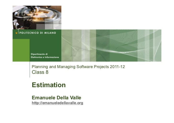 Planning and Managing Software Projects 2011-12Class 8EstimationEmanuele Della Vallehttp://emanueledellavalle.org