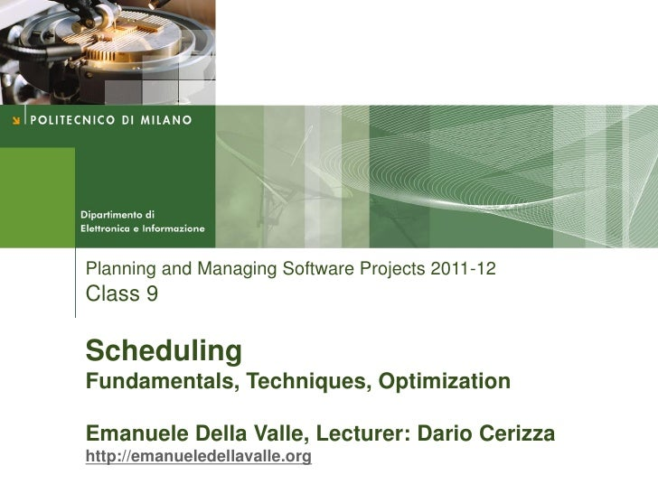 Planning and Managing Software Projects 2011-12Class 9SchedulingFundamentals, Techniques, OptimizationEmanuele Della Valle...
