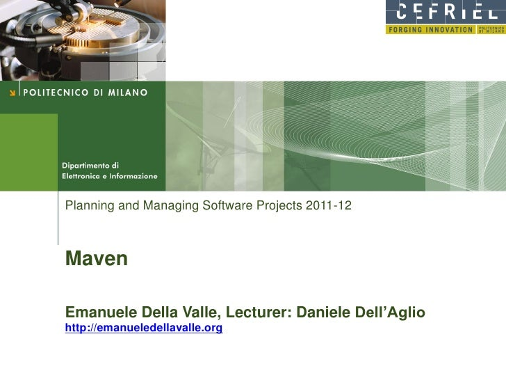 Planning and Managing Software Projects 2011-12MavenEmanuele Della Valle, Lecturer: Daniele Dell'Agliohttp://emanueledella...