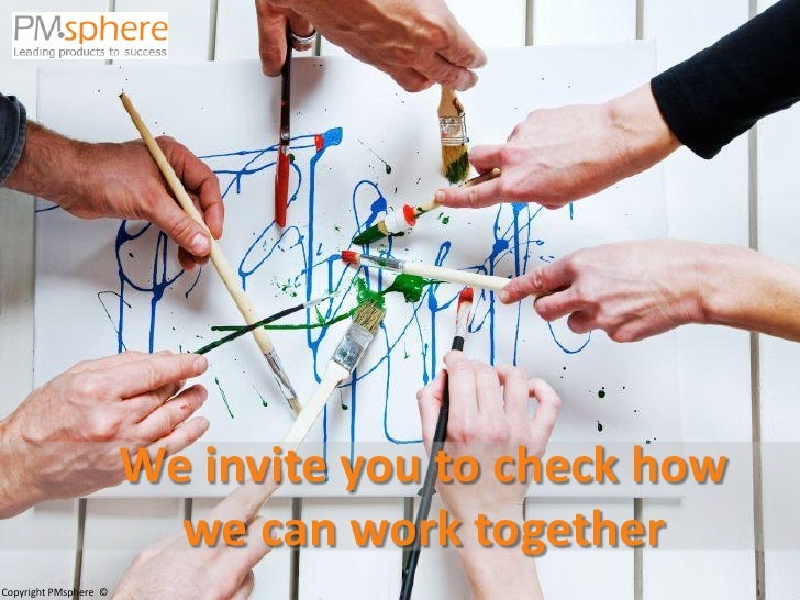 We invite you to check how                          we can work together Copyright PMsphere ©