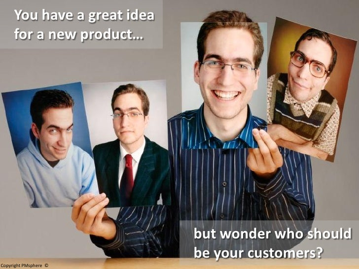 You have a great idea      for a new product…                                  but wonder who should                      ...