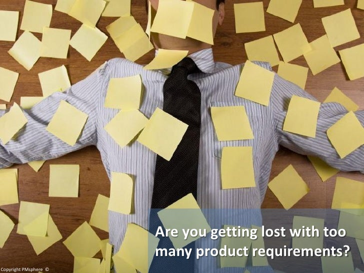 Are you getting lost with too                        many product requirements? Copyright PMsphere ©