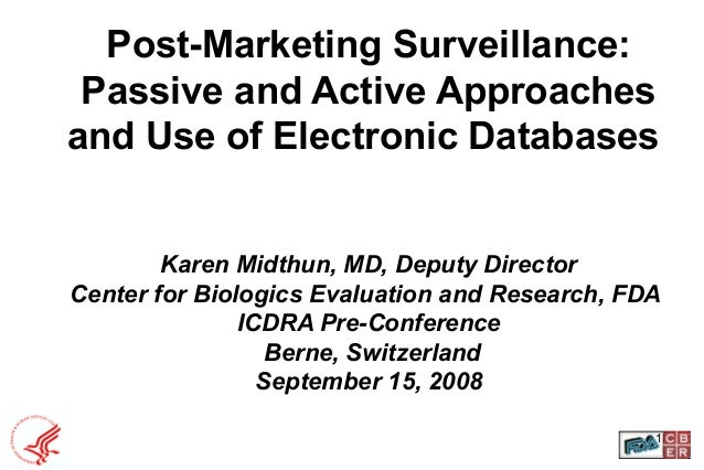 1 Post-Marketing Surveillance: Passive and Active Approaches and Use of Electronic Databases Karen Midthun, MD, Deputy Dir...