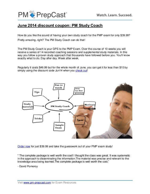 Visit www.pm-prepcast.com for Exam Resources June 2014 discount coupon: PM Study Coach How do you like the sound of having...
