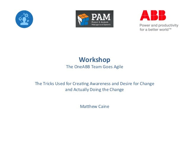 Workshop	     The	   OneABB	   Team	   Goes	   Agile	    	    	    The	   Tricks	   Used	   for	   Crea8ng	   Awareness	  ...