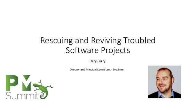Rescuing and Reviving Troubled Software Projects Barry Curry Director and Principal Consultant - Système