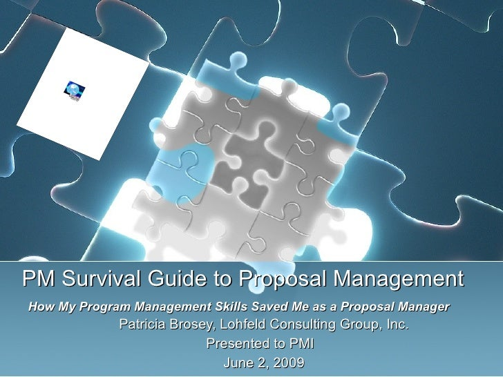 PM Survival Guide to Proposal Management    How My Program Management Skills Saved Me as a Proposal Manager  Patricia Bros...