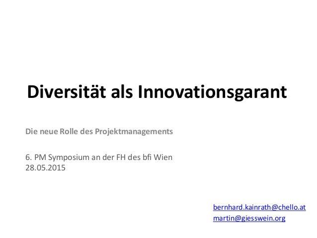 Die  neue  Rolle  des  Projektmanagements   ! 6.  PM  Symposium  an  der  FH  des  bfi  Wien  ...