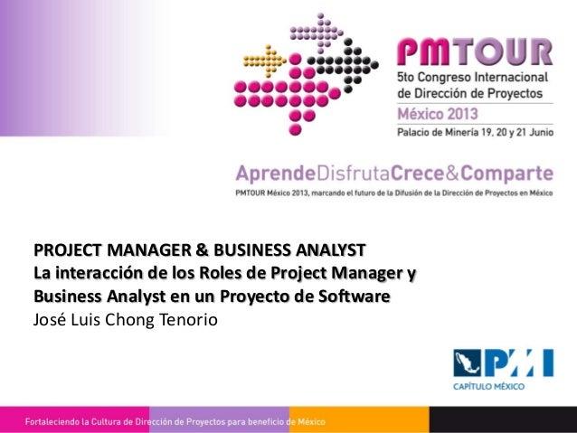 PROJECT MANAGER & BUSINESS ANALYST La interacción de los Roles de Project Manager y Business Analyst en un Proyecto de Sof...