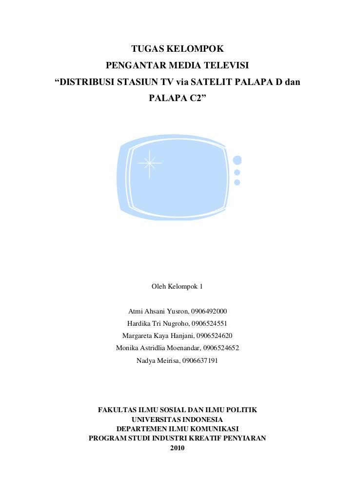 "TUGAS KELOMPOK<br />PENGANTAR MEDIA TELEVISI<br />15608301231265""DISTRIBUSI STASIUN TV via SATELIT PALAPA D dan PALAPA C2""..."