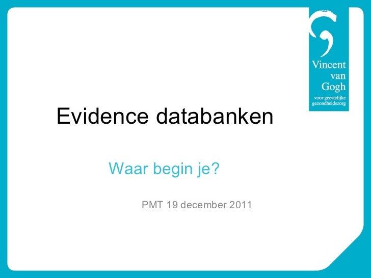 Evidence databanken Waar begin je?   PMT 19 december 2011